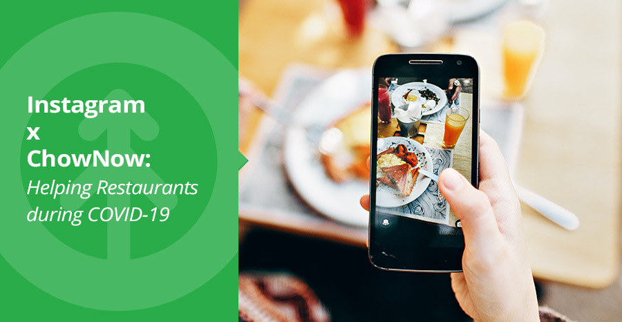Instagram x ChowNow: Helping Restaurants during COVID-19