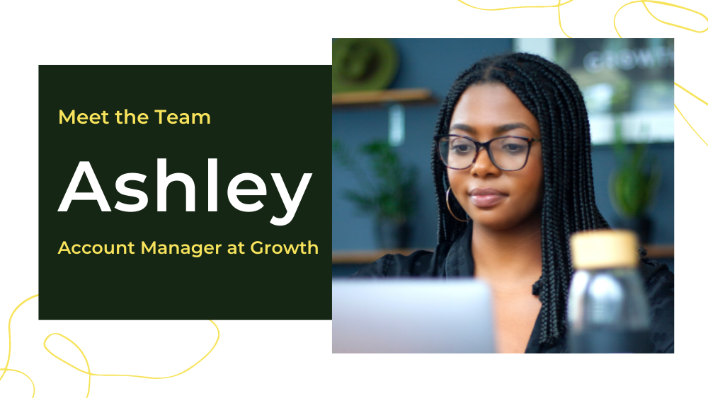 Meet Ashley, Growth Account Manager