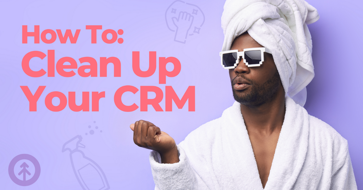 A Guide to Clearing Out Old CRM Contacts