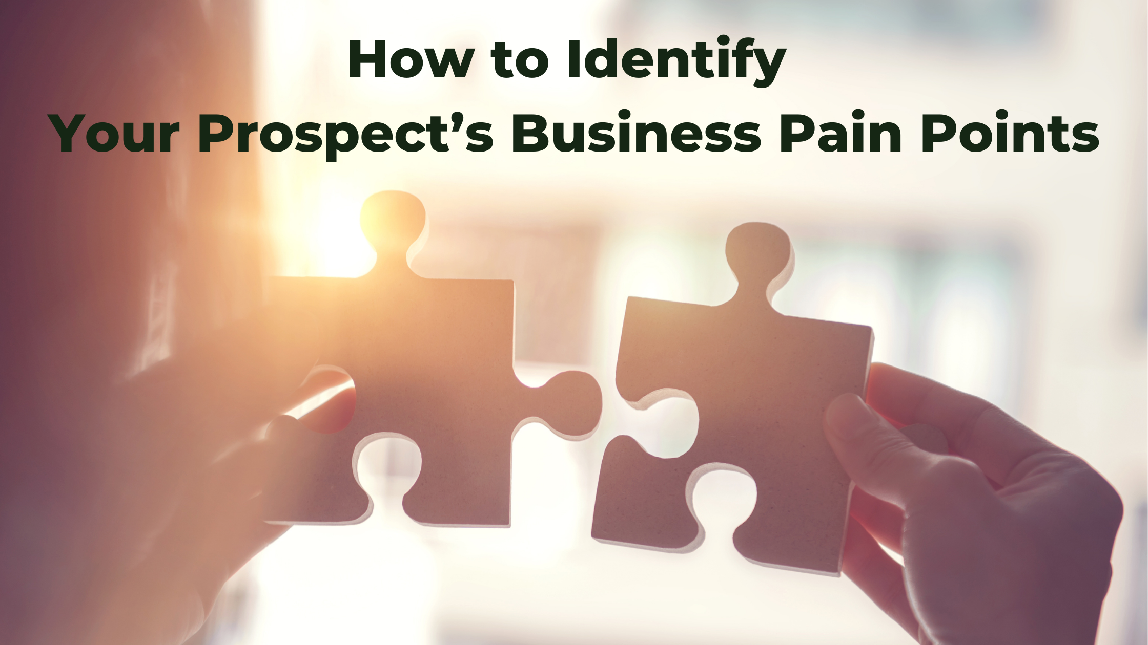 How to Identify Your Prospect's Business Pain Points